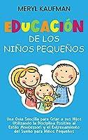 Educación de los niños pequeños: Una guía sencilla para criar a sus hijos utilizando la disciplina positiva al estilo Montessori y el entrenamiento del sueño para niños pequeños