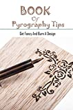 Book Of Pyrography Tips: Get Fancy And Burn A Design: Wood Burning For Beginners (English Edition)