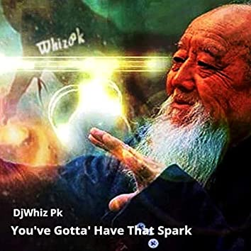 You've Gotta Have That Spark