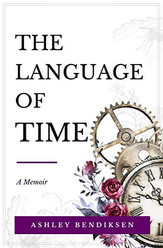The Language of Time: A memoir on caregiving, early onset Alzheimer's, courage, and finding meaning from loss (English Edition)