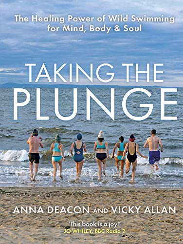 Taking the Plunge: The Healing Power of Wild Swimming for Mind, Body and Soul