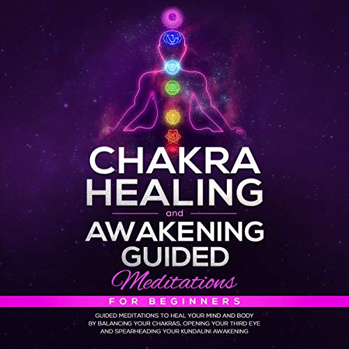 Chakra Healing and Awakening Guided Meditations for Beginners cover art