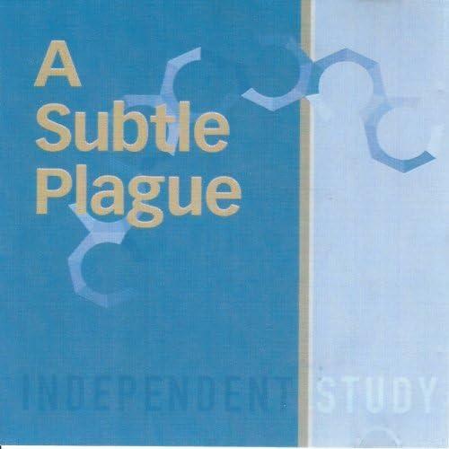 A Subtle Plague