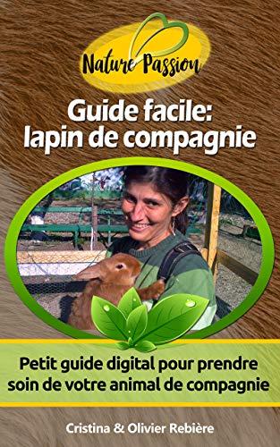 Guide facile: lapin de compagnie: Petit guide digital pour prendre soin de votre animal de compagnie (Nature Passion t. 3)