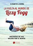 La vuelta al mundo de lizzy fogg: Consejos prácticos para mujeres que viajan solas (RELATOS PERSONALES)