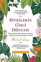 Bitkilerin Gizli Dünyasi;Sira Disi Bitkilerin Merak Uyandiran Tarihi, Mitolojisi, Kültürü ve Bilimi
