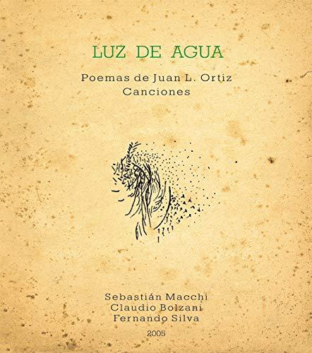 Luz de Agua : Poemas de Juan L Ortiz [REISSUE]