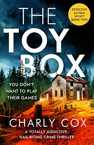 The Toybox: A totally addictive, nail-biting crime thriller (Detective Alyssa Wyatt Book 2) by [Charly Cox]