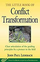 Little Book of Conflict Transformation: Clear Articulation Of The Guiding Principles By A Pioneer In The Field (The Little Books of Justice and Peacebuilding Series)