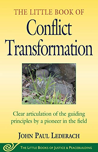 Little Book of Conflict Transformation: Clear Articulation Of The Guiding Principles By A Pioneer In The Field (Little Books of Justice & Peacebuilding)