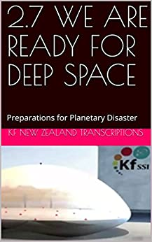 2.7 WE ARE READY FOR DEEP SPACE: Preparations for Planetary Disaster (Year 2: The Knowledge Seeker Workshops Book 7) by [Kf New Zealand Transcriptions]