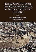 The Archaeology of the Kurdistan Region of Iraq and Adjacent Regions