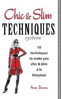 Chic & Slim Techniques: 10 techniques to make you chic & slim à la française by [Anne Barone]