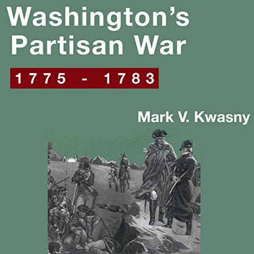 Washington's Partisan War, 1775-1783 Audiobook By Mark V. Kwasny cover art