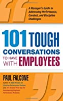 101 Tough Conversations to Have with Employees: A Manager's Guide to Addressing Performance, Conduct, and Discipline Challenges by Paul Falcone(2009-04-08)