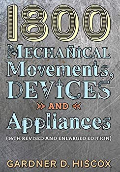 1800 Mechanical Movements Devices and Appliances  16th enlarged edition