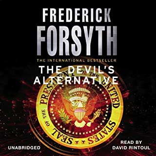 The Devil's Alternative                   By:                                                                                                                                 Frederick Forsyth                               Narrated by:                                                                                                                                 David Rintoul                      Length: 16 hrs and 14 mins     285 ratings     Overall 4.6