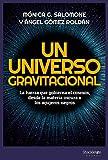 Un universo gravitacional: La fuerza que gobierna el cosmos, de la materia oscura a los agujeros negros (CIENCIA)