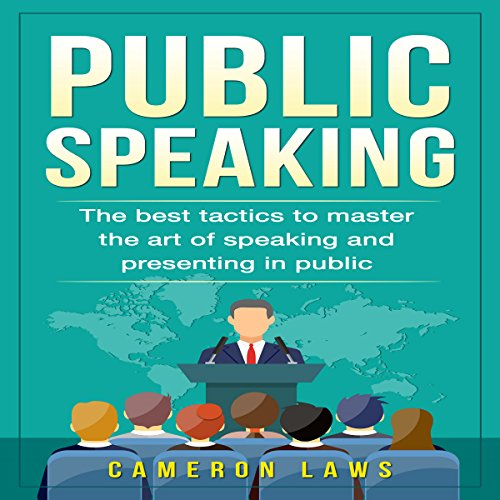 Public Speaking: The Best Tactics to Master the Art of Speaking and Presenting in Public: Social Skills, Book 4 audiobook cover art