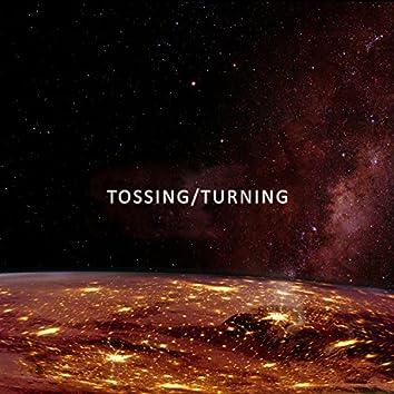 Tossing/Turning