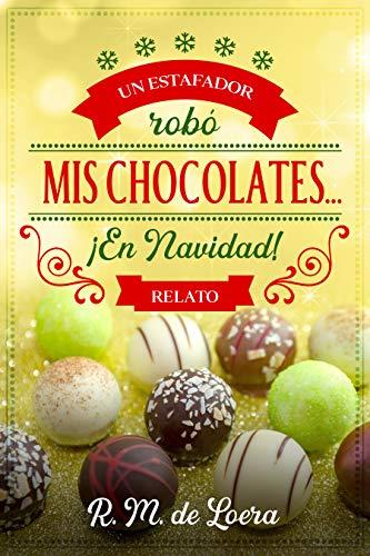 Un estafador robó mis chocolates… ¡En Navidad! de R.M. de Loera