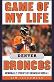 Game of My Life Denver Broncos: Memorable Stories of Broncos Football (English Edition)