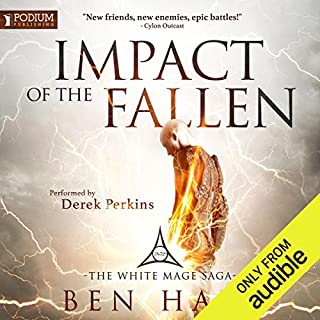 Impact of the Fallen     The White Mage, Book 4              By:                                                                                                                                 Ben Hale                               Narrated by:                                                                                                                                 Derek Perkins                      Length: 10 hrs and 36 mins     115 ratings     Overall 4.7