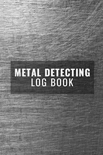 Metal Detecting Log Book: Metal Detecting Journal Gift For Metal Detectorist, Coin Whisperer - Beautiful Matte Finish Cover - Metal Detector Log Book ... Setting etc … (Special Detecting Log Book)