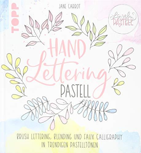 Lovely Pastell. Handlettering Pastell: Brush Lettering, Blending und Faux Calligraphy in trendigen Pastelltönen