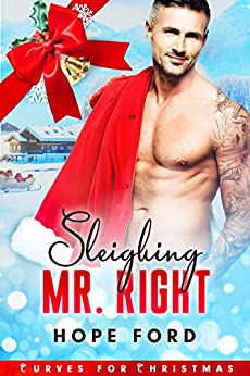 Sleighing Mr. Right (Curves For Christmas Book 1) by [Hope Ford]