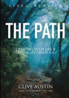 The Path: Creating Your Life and Letting Life Create You