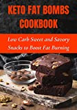 Keto Fat Bombs Cookbook: Low Carb Sweet and Savory Snacks to Boost Fat Burning (English Edition)