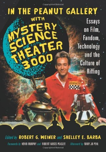 In the Peanut Gallery with Mystery Science Theater 3000: Essays on Film, Fandom, Technology and the Culture of Riffing (English Edition)