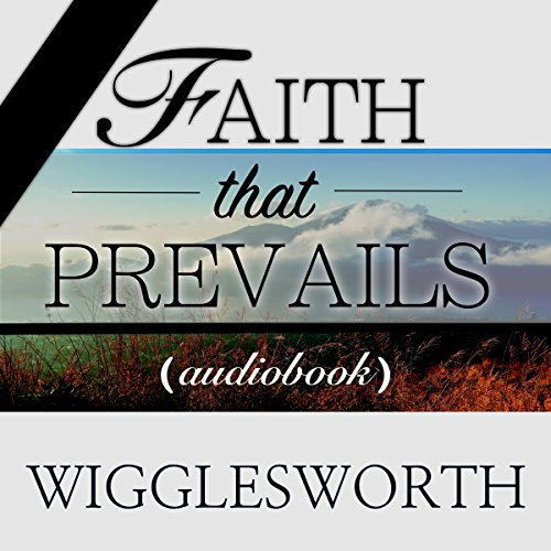 Faith That Prevails                   By:                                                                                                                                 Smith Wigglesworth                               Narrated by:                                                                                                                                 William Crockett                      Length: 1 hr and 47 mins     121 ratings     Overall 4.7