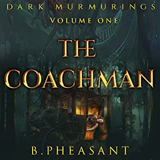 The Coachman     Dark Murmurings, Book 1              By:                                                                                                                                 B. Pheasant                               Narrated by:                                                                                                                                 Ben Hauck                      Length: 23 mins     9 ratings     Overall 4.3