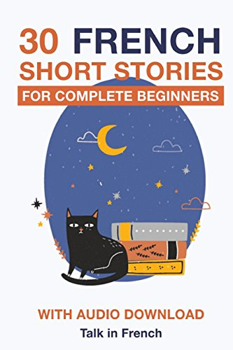 30 French Short Stories for Complete Beginners: Improve your reading and listening skills in French (Learn French for Beginners) (Volume 1)