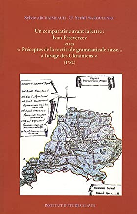 Ivan Pereverzev et ses Préceptes de la rectitude grammaticale russe... à lusage des Ukrainiens (1782)