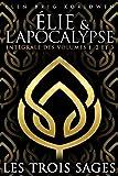 LES TROIS SAGES: Premier Triskel (Intégrale des volumes 1, 2 et 3) (ÉLIE ET L'APOCALYPSE)
