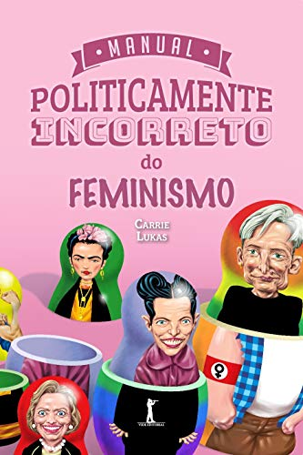 Manual Politicamente Incorreto do Feminismo