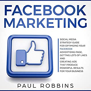 Facebook Marketing: Social Media Strategy Guide for Optimizing Your Facebook Advertising Page, Getting Lots of Likes and Creating Ads That Produce Powerful Results for Your Business cover art