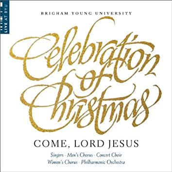 Celebration of Christmas: Come, Lord Jesus