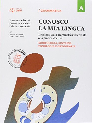 Conosco la mia lingua. L'italiano dalla grammatica valenziale alla pratica dei testi. Con Eserciziario. Per la Scuola media. Con e-book. Con ... comunicazione, testo e abilità (Vol. A-B)