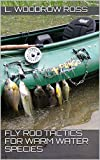 Fly Rod Tactics for Warm Water Species