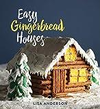 Easy Gingerbread Houses: Twenty-three No-Bake Gingerbread Houses for All Seasons