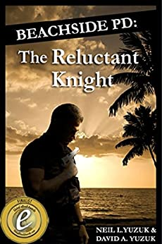 Beachside PD: The Reluctant Knight by [Neil L. Yuzuk, David A. Yuzuk]