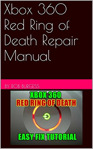 Xbox 360 Red Ring of Death Repair Manual (English Edition)