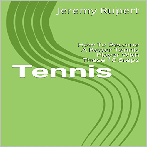 Tennis: How to Become a Better Tennis Player with These 10 Steps audiobook cover art