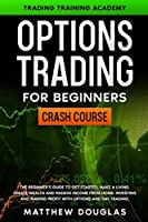 Option Trading for Beginners: The Beginner's Guide to Get Started, Make a Living, Create Wealth and Passive Income from Home. Investing and Making Profit with Options and Day Trading.