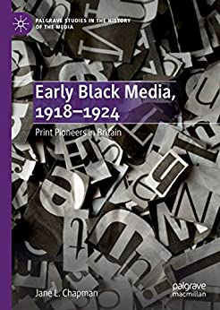 Early Black Media, 1918–1924: Print Pioneers in Britain (Palgrave Studies in the History of the Media) by [Jane L. Chapman]