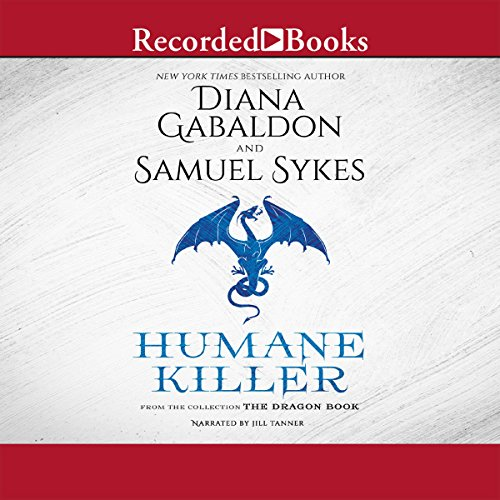 Humane Killer                   By:                                                                                                                                 Diana Gabaldon,                                                                                        Sam Sykes                               Narrated by:                                                                                                                                 Jill Tanner                      Length: 2 hrs and 47 mins     1 rating     Overall 1.0